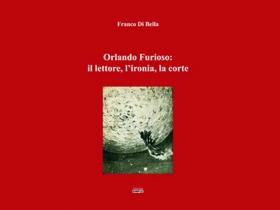 """""""Orlando Furioso: il lettore, l'ironia, la corte"""": una monografia esaustiva a firma del professor Franco Di Bella"""